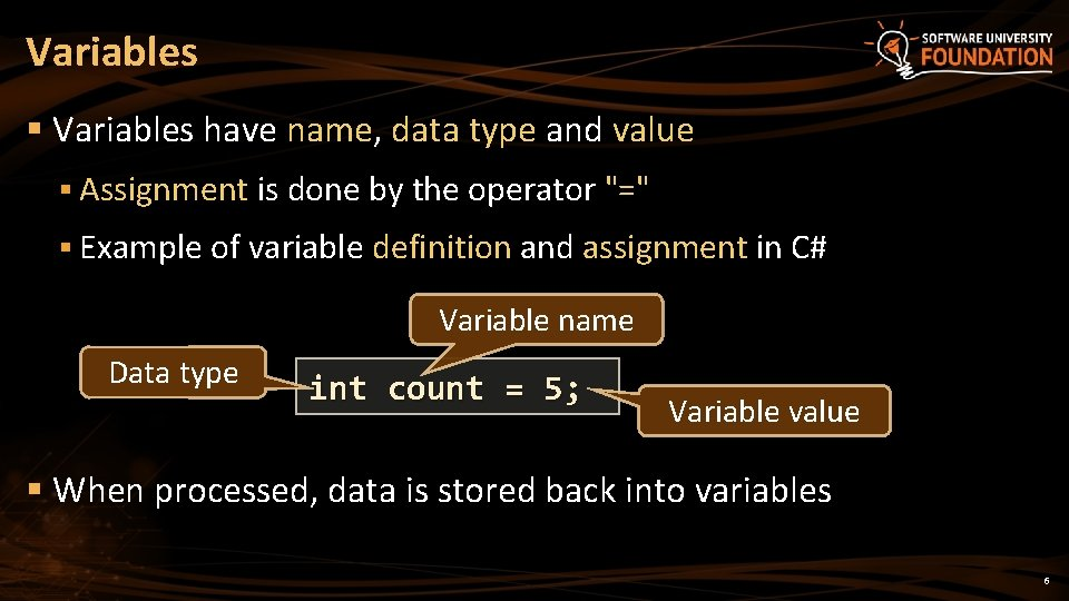 Variables § Variables have name, data type and value § Assignment is done by