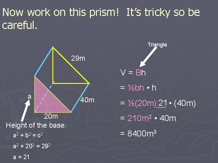 Now work on this prism! It's tricky so be careful. Triangle 29 m V