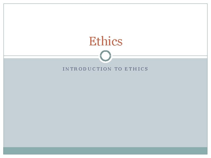 Ethics INTRODUCTION TO ETHICS