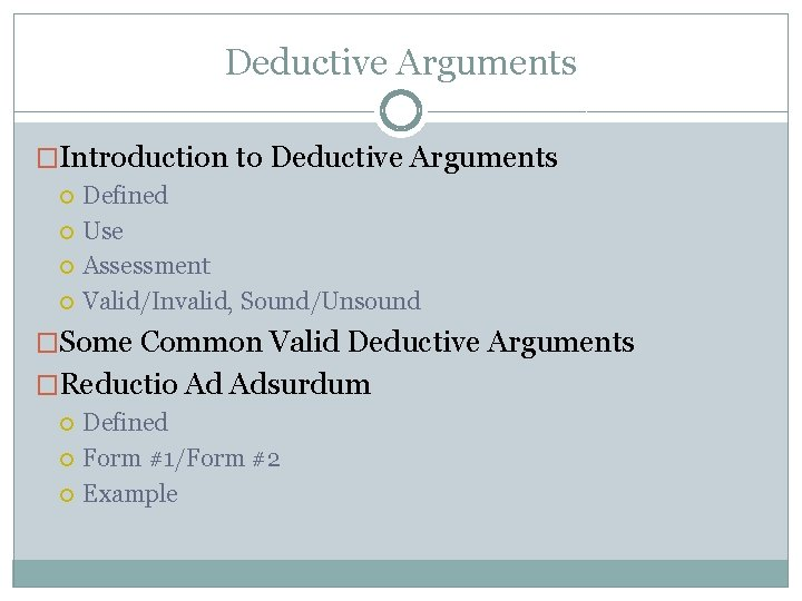 Deductive Arguments �Introduction to Deductive Arguments Defined Use Assessment Valid/Invalid, Sound/Unsound �Some Common Valid