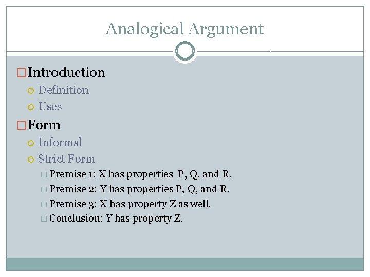 Analogical Argument �Introduction Definition Uses �Form Informal Strict Form � Premise 1: X has