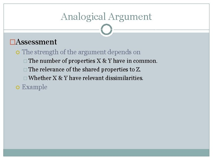 Analogical Argument �Assessment The strength of the argument depends on � The number of
