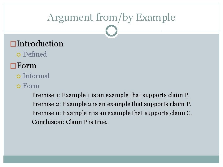 Argument from/by Example �Introduction Defined �Form Informal Form Premise 1: Example 1 is an