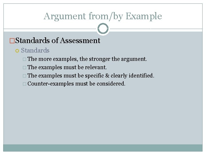 Argument from/by Example �Standards of Assessment Standards � The more examples, the stronger the
