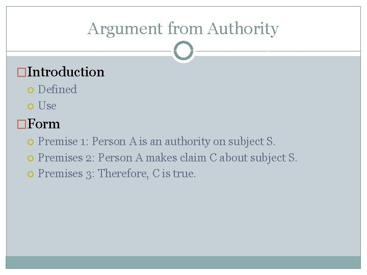 Argument from Authority �Introduction Defined Use �Form Premise 1: Person A is an authority