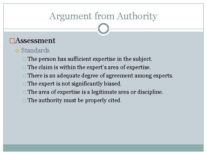 Argument from Authority �Assessment Standards � The person has sufficient expertise in the subject.