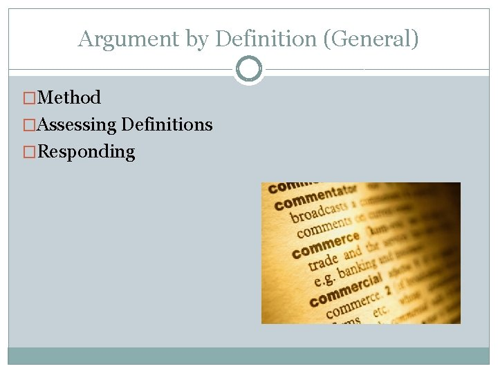 Argument by Definition (General) �Method �Assessing Definitions �Responding