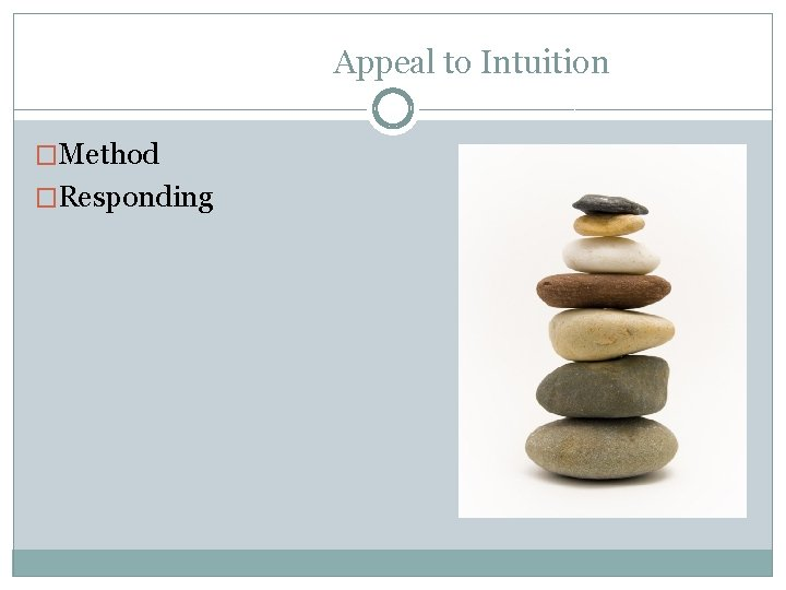 Appeal to Intuition �Method �Responding