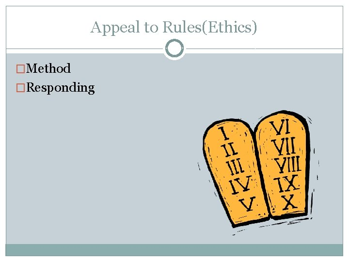 Appeal to Rules(Ethics) �Method �Responding
