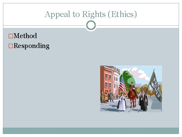 Appeal to Rights (Ethics) �Method �Responding