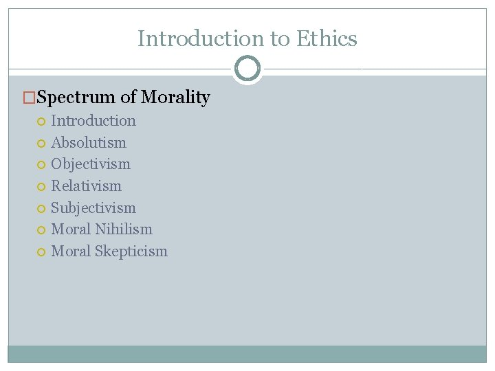 Introduction to Ethics �Spectrum of Morality Introduction Absolutism Objectivism Relativism Subjectivism Moral Nihilism Moral