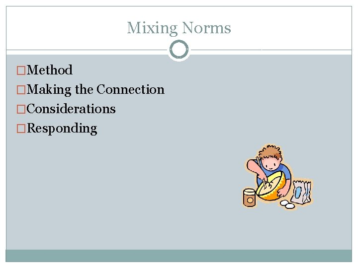 Mixing Norms �Method �Making the Connection �Considerations �Responding