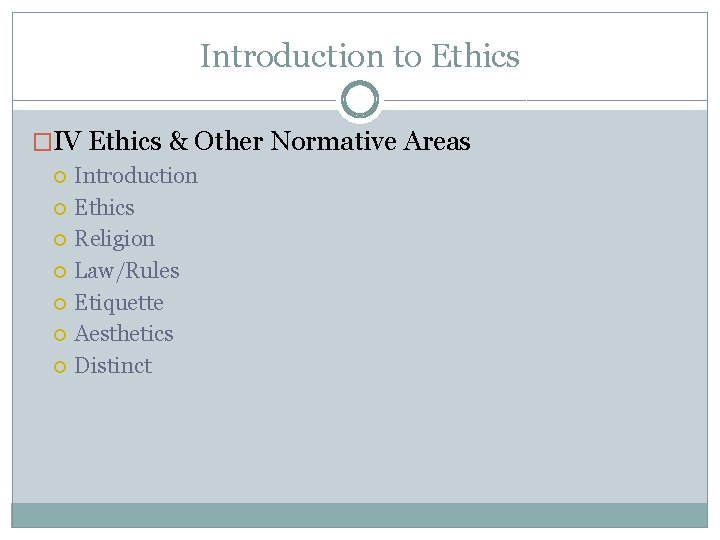 Introduction to Ethics �IV Ethics & Other Normative Areas Introduction Ethics Religion Law/Rules Etiquette