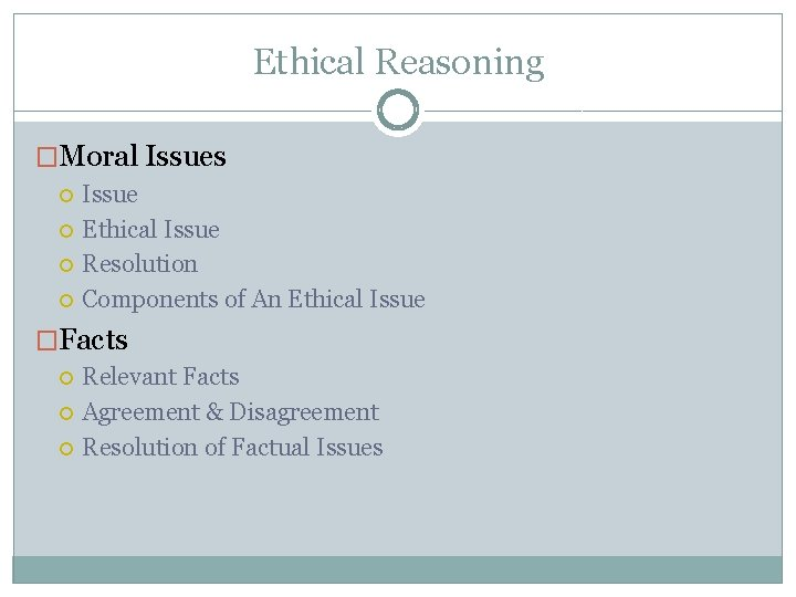 Ethical Reasoning �Moral Issues Issue Ethical Issue Resolution Components of An Ethical Issue �Facts