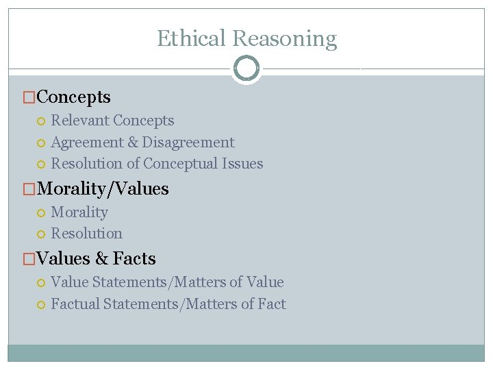 Ethical Reasoning �Concepts Relevant Concepts Agreement & Disagreement Resolution of Conceptual Issues �Morality/Values Morality