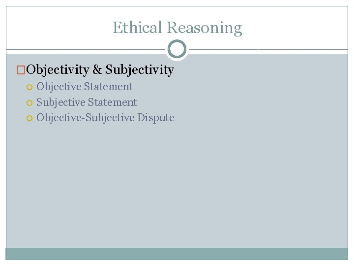 Ethical Reasoning �Objectivity & Subjectivity Objective Statement Subjective Statement Objective-Subjective Dispute