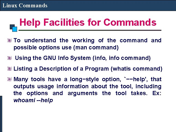 Linux Commands Help Facilities for Commands To understand the working of the command possible
