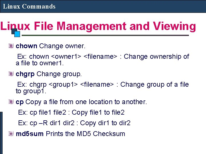 Linux Commands Linux File Management and Viewing chown Change owner. Ex: chown <owner 1>