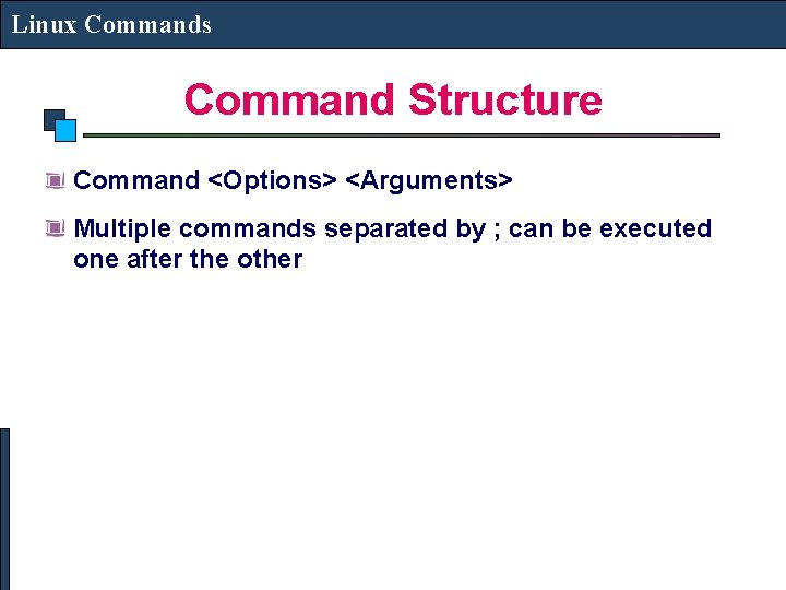Linux Commands Command Structure Command <Options> <Arguments> Multiple commands separated by ; can be
