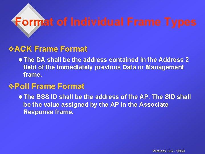 Format of Individual Frame Types v. ACK Frame Format l The DA shall be