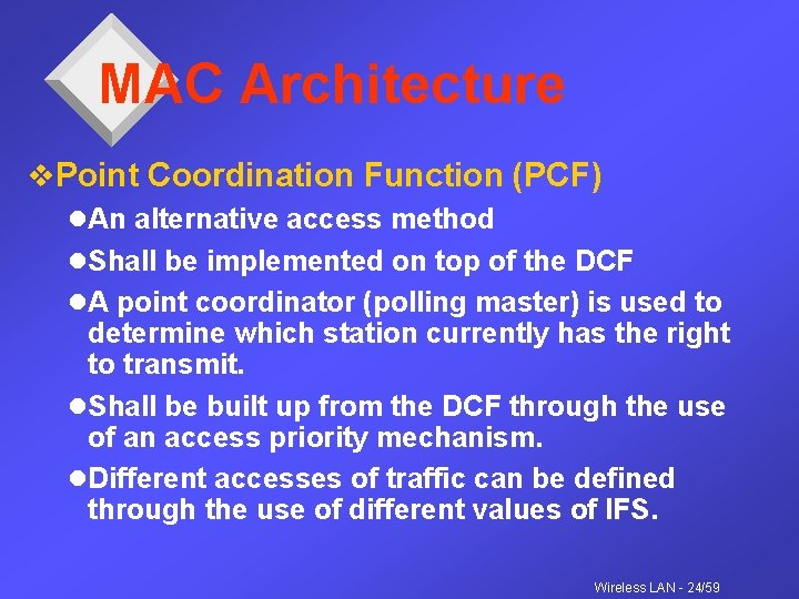 MAC Architecture v. Point Coordination Function (PCF) l. An alternative access method l. Shall