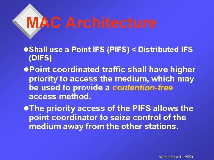 MAC Architecture l. Shall use a Point IFS (PIFS) < Distributed IFS (DIFS) l.