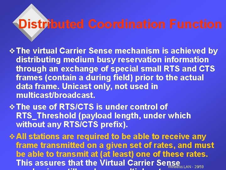Distributed Coordination Function v The virtual Carrier Sense mechanism is achieved by distributing medium