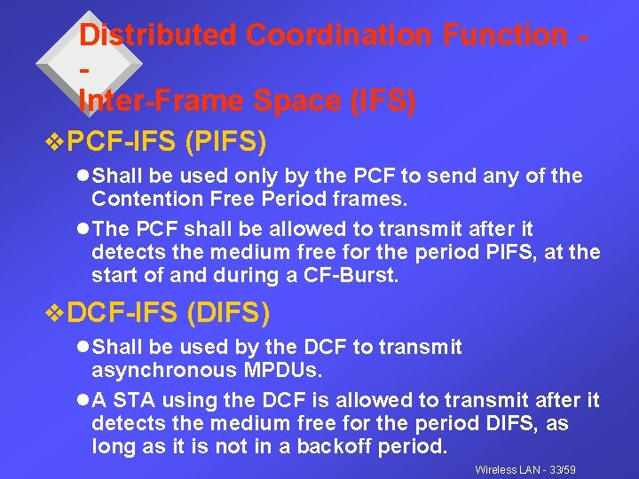 Distributed Coordination Function Inter-Frame Space (IFS) v. PCF-IFS (PIFS) l Shall be used only