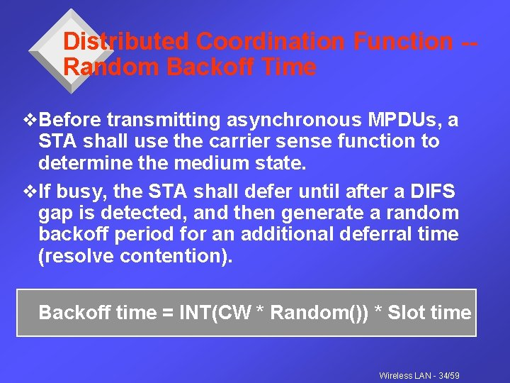 Distributed Coordination Function -Random Backoff Time v. Before transmitting asynchronous MPDUs, a STA shall