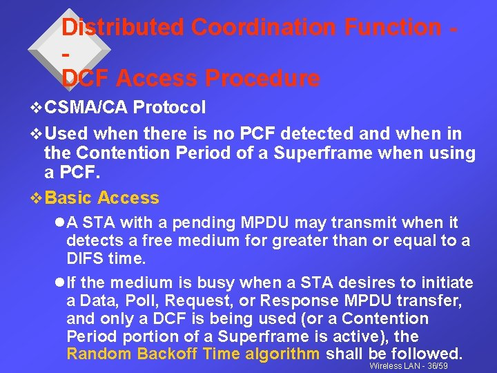 Distributed Coordination Function DCF Access Procedure v CSMA/CA Protocol v Used when there is