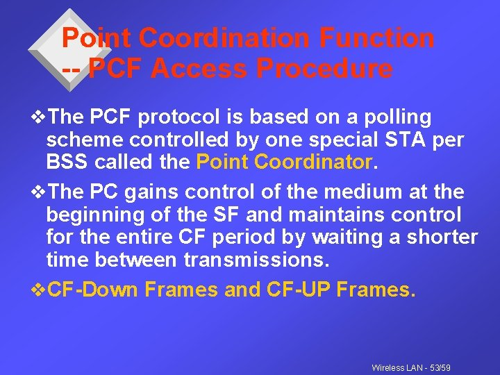 Point Coordination Function -- PCF Access Procedure v. The PCF protocol is based on