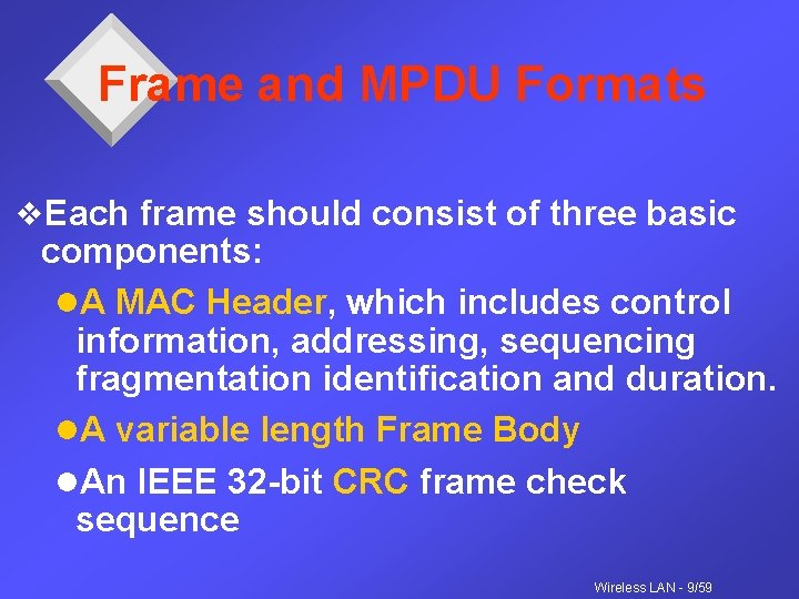 Frame and MPDU Formats v. Each frame should consist of three basic components: l.