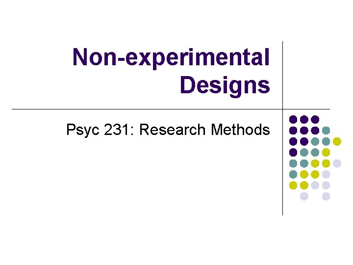 Non-experimental Designs Psyc 231: Research Methods