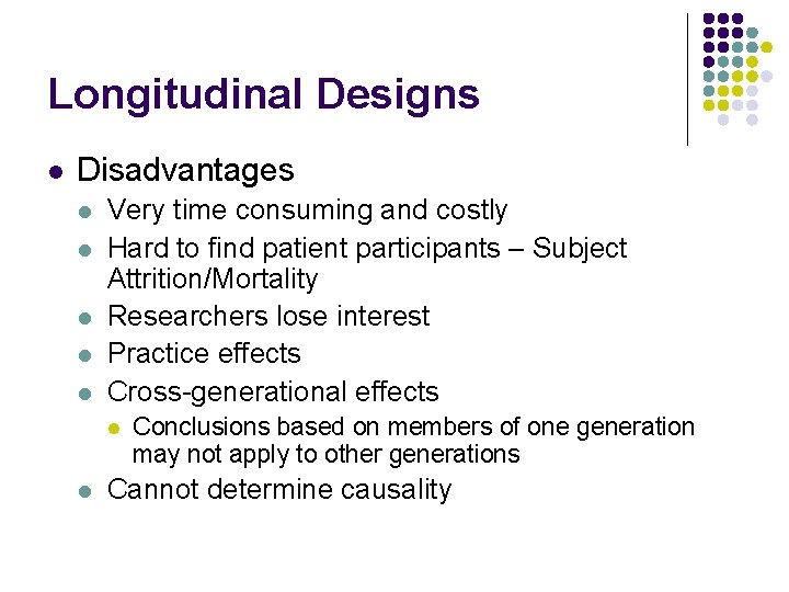 Longitudinal Designs l Disadvantages l l l Very time consuming and costly Hard to