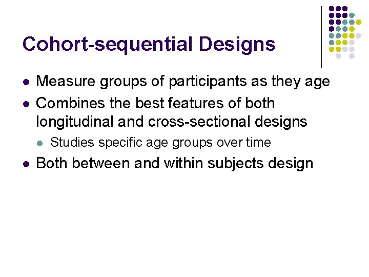 Cohort-sequential Designs l l Measure groups of participants as they age Combines the best