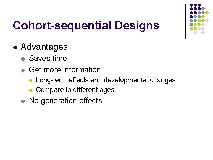 Cohort-sequential Designs l Advantages l l Saves time Get more information l l l