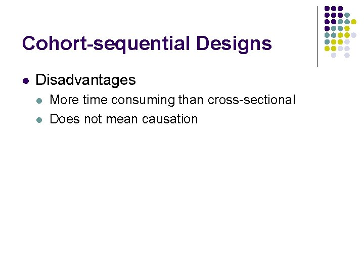 Cohort-sequential Designs l Disadvantages l l More time consuming than cross-sectional Does not mean