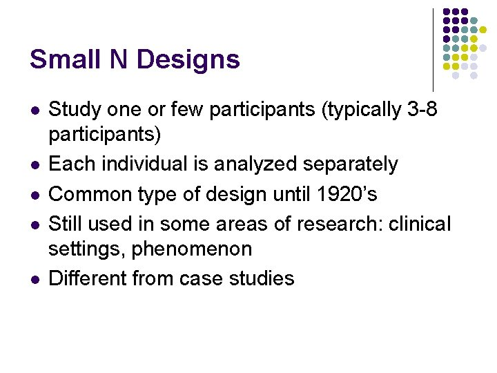 Small N Designs l l l Study one or few participants (typically 3 -8