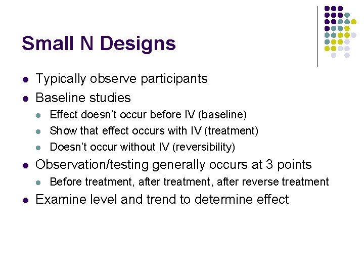Small N Designs l l Typically observe participants Baseline studies l l Observation/testing generally