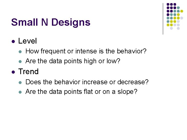 Small N Designs l Level l How frequent or intense is the behavior? Are