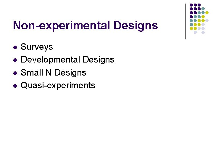 Non-experimental Designs l l Surveys Developmental Designs Small N Designs Quasi-experiments