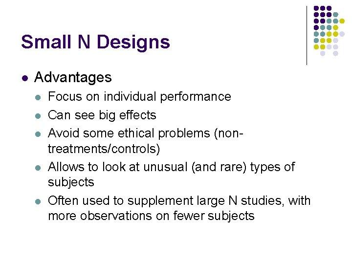 Small N Designs l Advantages l l l Focus on individual performance Can see