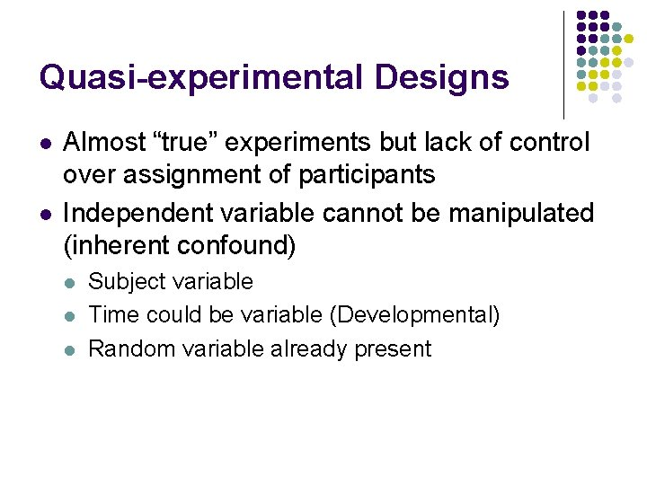 """Quasi-experimental Designs l l Almost """"true"""" experiments but lack of control over assignment of"""