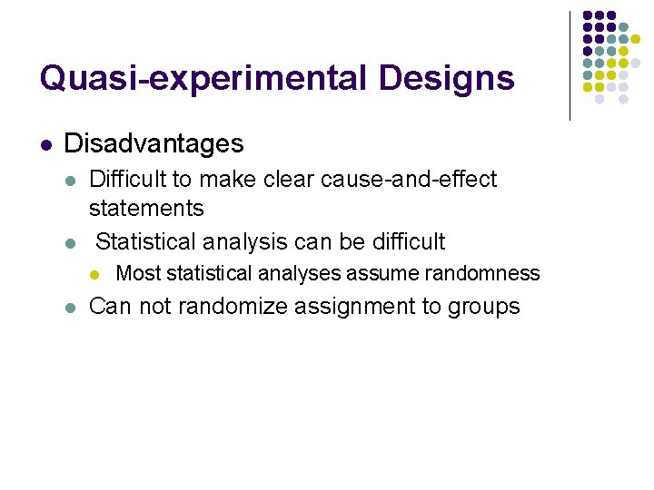 Quasi-experimental Designs l Disadvantages l l Difficult to make clear cause-and-effect statements Statistical analysis