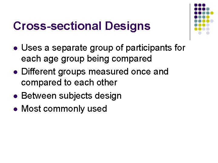 Cross-sectional Designs l l Uses a separate group of participants for each age group