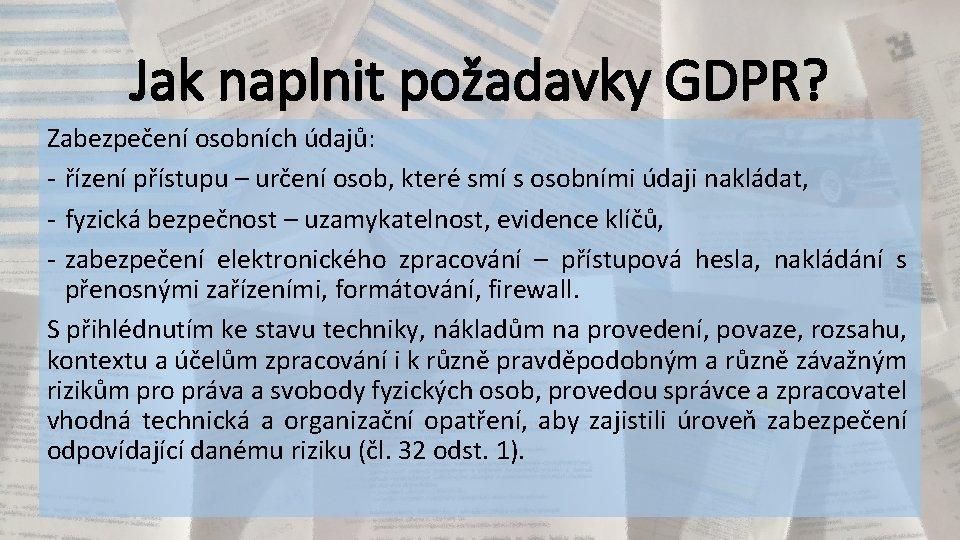 Jak naplnit požadavky GDPR? Zabezpečení osobních údajů: - řízení přístupu – určení osob, které