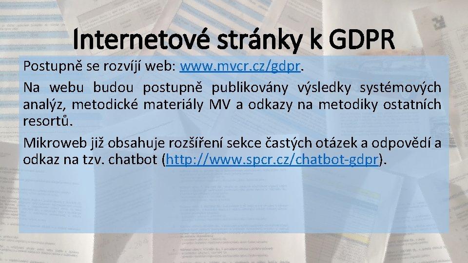 Internetové stránky k GDPR Postupně se rozvíjí web: www. mvcr. cz/gdpr. Na webu budou
