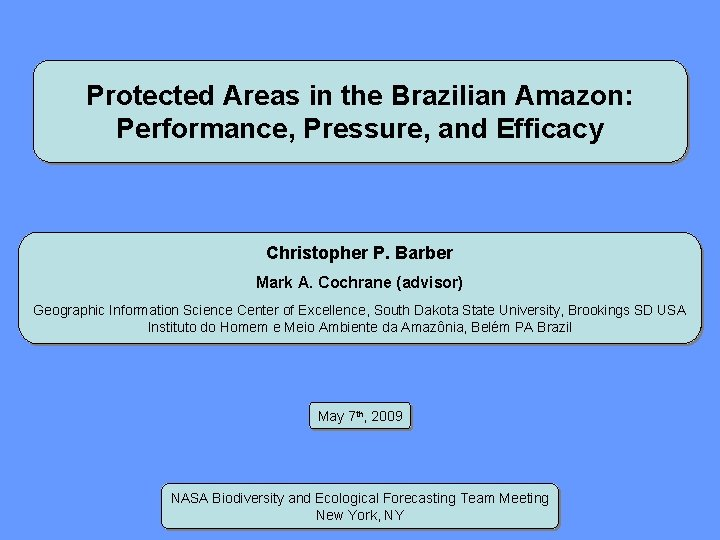 Protected Areas in the Brazilian Amazon: Performance, Pressure, and Efficacy Christopher P. Barber Mark