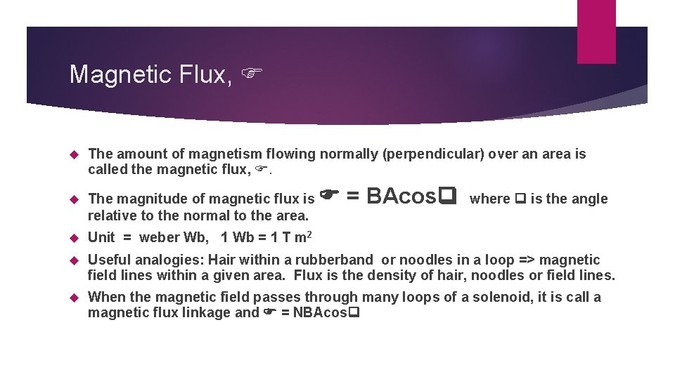 Magnetic Flux, The amount of magnetism flowing normally (perpendicular) over an area is called