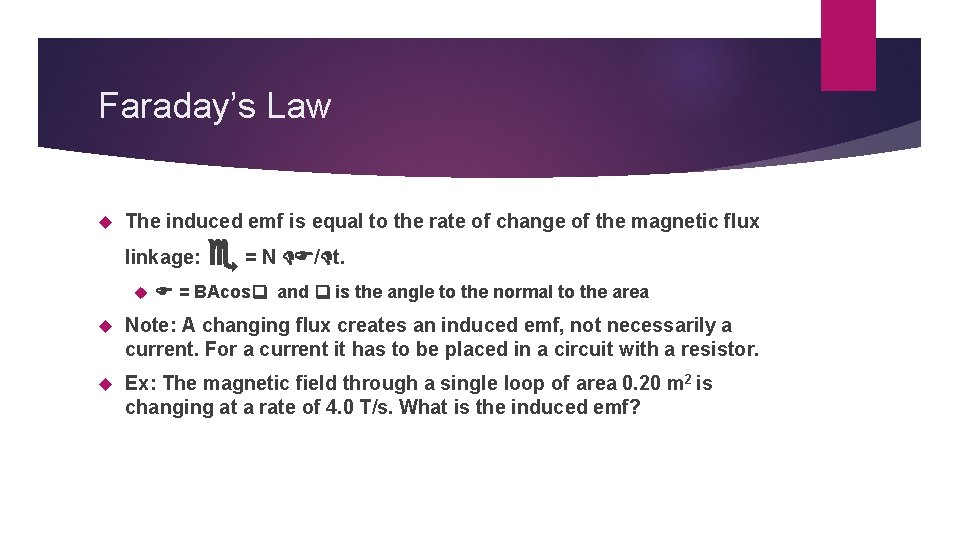 Faraday's Law The induced emf is equal to the rate of change of the